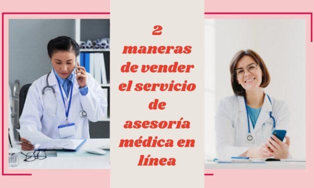 2 maneras de vender el servicio de asesoría médica en línea